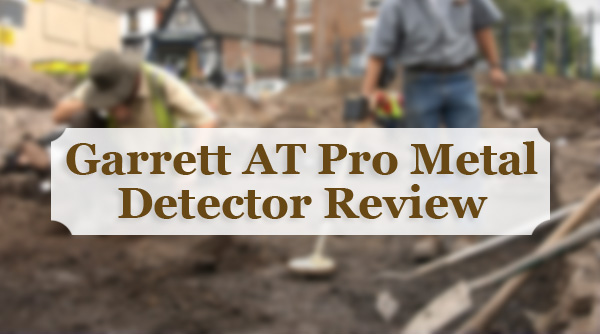 Garrett AT Pro Metal Detector Review