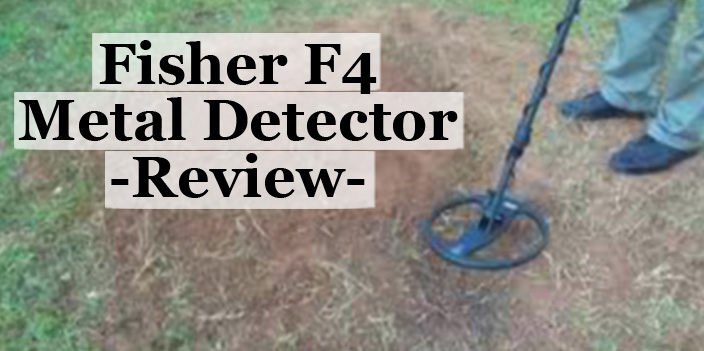 Fisher F4 Metal Detector Review