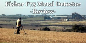 Fisher F75 Metal Detector Review