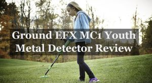 Ground EFX MC1 Youth Metal Detector Review