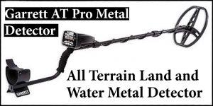 Garrett AT Pro Metal Detector All Terrain Land and Water Metal Detector Review